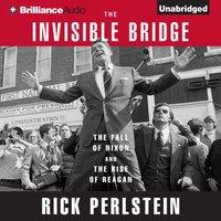 Invisible Bridge - Rick Perlstein - audiobook