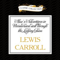 Alice's Adventures in Wonderland and Through the Looking Glass - Lewis Carroll - audiobook