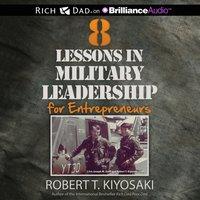 8 Lessons in Military Leadership for Entrepreneurs - Robert T. Kiyosaki - audiobook