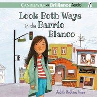 Look Both Ways in the Barrio Blanco - Judith Robbins Rose - audiobook