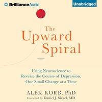 Upward Spiral - PhD. Alex Korb - audiobook