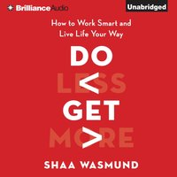 Do Less, Get More - Shaa Wasmund - audiobook