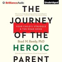 Journey of the Heroic Parent - Ph.D. Brad M. Reedy - audiobook