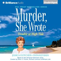 Murder, She Wrote: Trouble at High Tide - Jessica Fletcher - audiobook
