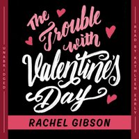 Trouble with Valentine's Day - Rachel Gibson - audiobook