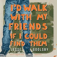 I'd Walk with My Friends If I Could Find Them - Jesse Goolsby - audiobook