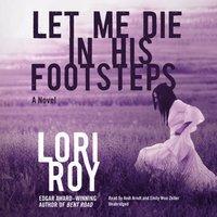 Let Me Die in His Footsteps - Lori Roy - audiobook