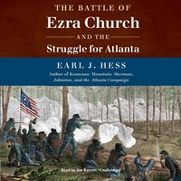 Battle of Ezra Church and the Struggle for Atlanta - Earl J. Hess - audiobook
