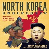 North Korea Undercover - John Sweeney - audiobook