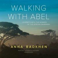 Walking with Abel - Anna Badkhen - audiobook