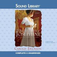 Secret Life of Josephine - Carolly Erickson - audiobook