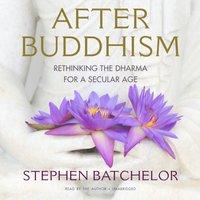 After Buddhism - Stephen Batchelor - audiobook