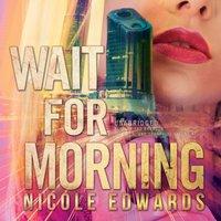 Wait for Morning - Nicole Edwards - audiobook