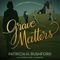 Grave Matters - Patricia H. Rushford - audiobook