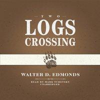 Two Logs Crossing - Walter D. Edmonds - audiobook