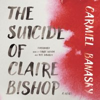 Suicide of Claire Bishop - Carmiel Banasky - audiobook