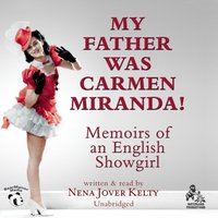 My Father Was Carmen Miranda! - Nena Jover Kelty - audiobook