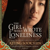Girl Who Wrote Loneliness - Kyung-sook Shin - audiobook