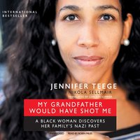 My Grandfather Would Have Shot Me - Jennifer Teege - audiobook