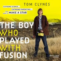 Boy Who Played with Fusion - Tom Clynes - audiobook