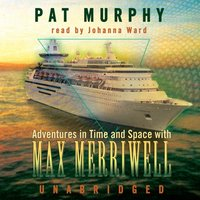 Adventures in Time and Space with Max Merriwell - Pat Murphy - audiobook