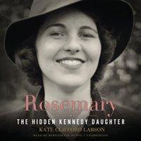 Rosemary - Kate Clifford Larson - audiobook