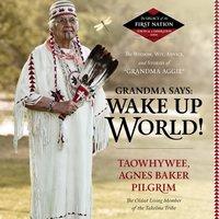 Grandma Says: Wake Up, World! - Agnes Baker Pilgrim - audiobook