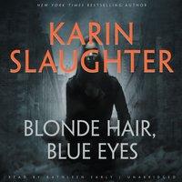 Blonde Hair, Blue Eyes - Karin Slaughter - audiobook