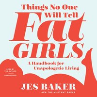 Things No One Will Tell Fat Girls - Jes M. Baker - audiobook