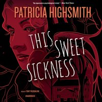 This Sweet Sickness - Patricia Highsmith - audiobook