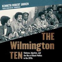 Wilmington Ten - Kenneth Robert Janken - audiobook