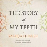 Story of My Teeth - Valeria Luiselli - audiobook