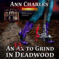 Ex to Grind in Deadwood - Ann Charles - audiobook