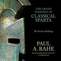 Grand Strategy of Classical Sparta - Paul A. Rahe - audiobook