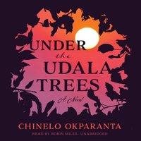 Under the Udala Trees - Chinelo Okparanta - audiobook