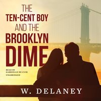 Ten-Cent Boy and the Brooklyn Dime - W. DeLaney - audiobook