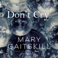 Don't Cry - Mary Gaitskill - audiobook
