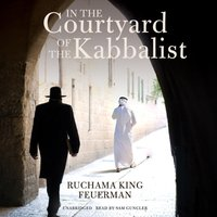 In the Courtyard of the Kabbalist - Ruchama King Feuerman - audiobook