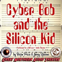 Cyber Bob and the Silicon Kid