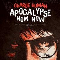Apocalypse Now Now - Charlie Human - audiobook