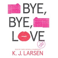 Bye, Bye, Love - K. J. Larsen - audiobook