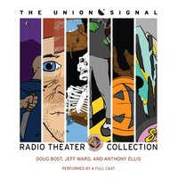Union Signal Radio Theater Collection - Doug Bost - audiobook