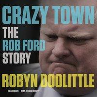 Crazy Town - Robyn Doolittle - audiobook