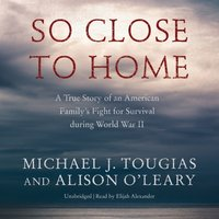 So Close to Home - Michael J. Tougias - audiobook