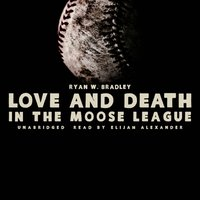 Love and Death in the Moose League - Ryan W. Bradley - audiobook