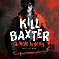 Kill Baxter - Charlie Human - audiobook