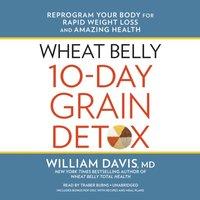Wheat Belly 10-Day Grain Detox - MD William Davis - audiobook