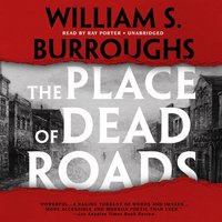 Place of Dead Roads - William S. Burroughs - audiobook