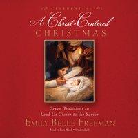 Celebrating a Christ-Centered Christmas - Emily Belle Freeman - audiobook