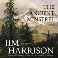 Ancient Minstrel - Jim Harrison - audiobook